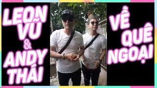 Leon Vũ & Andy Thái về thăm quê ngoại - Ký ức tuổi thơ của Leon Vũ
