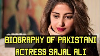 Biography of Pakistani Actress Sajal Ali