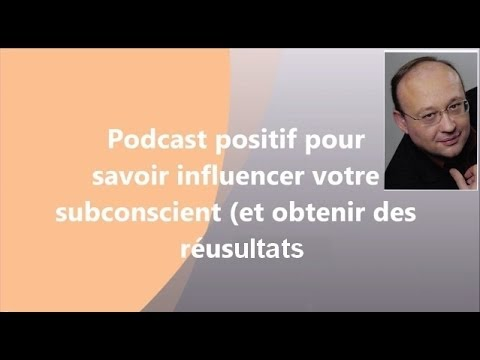 Podcast pensée positive pour influencer efficacement le subconscient