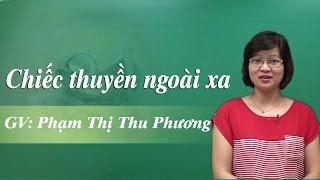 Chiếc thuyền ngoài xa - luyện thi THPT QG môn Văn - Cô Phạm Thị Thu Phương
