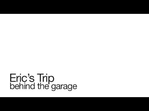 Erics Trip - Behind The Garage