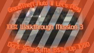 GrandTheft Auto III Let's Play 100% Walkthrough Part 3 Don't Spank Ma B$#@! Up 1080HD