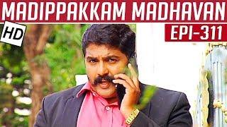 Madippakkam Madhavan | Epi 311 | 31/03/2015 | Kalaignar TV