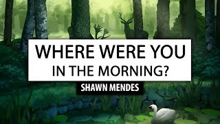 Download Lagu Shawn Mendes ‒ Where Were You In The Morning? [Lyrics] 🎤 Gratis STAFABAND
