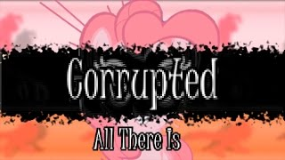 Corrupted (PMV) - All There Is