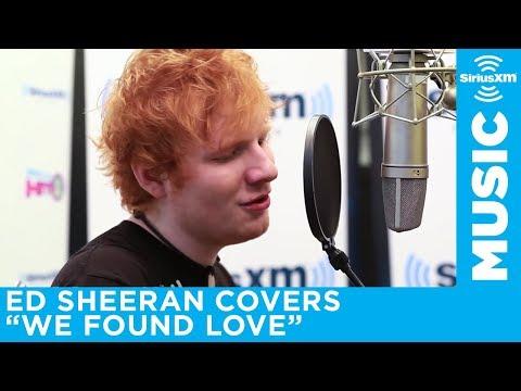 Ed Sheeran Covers Rihannas We Found Love  SiriusXM  Hits 1