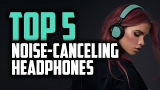 Best Noise Cancelling Headphones in 2019   Get Disconnected From The World