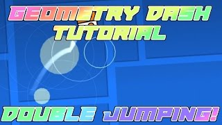 GEOMETRY DASH TUTORIAL - DOUBLE JUMP! Geometry Dash 2.0 Tutorial