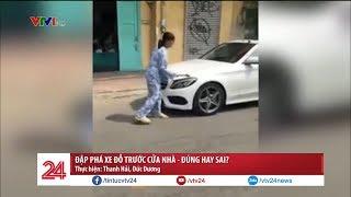 Đập phá xe đỗ trước cửa nhà - Đúng hay sai? | VTV24