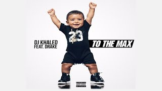 DJ Khaled - To The Max ft. Drake (Clean)