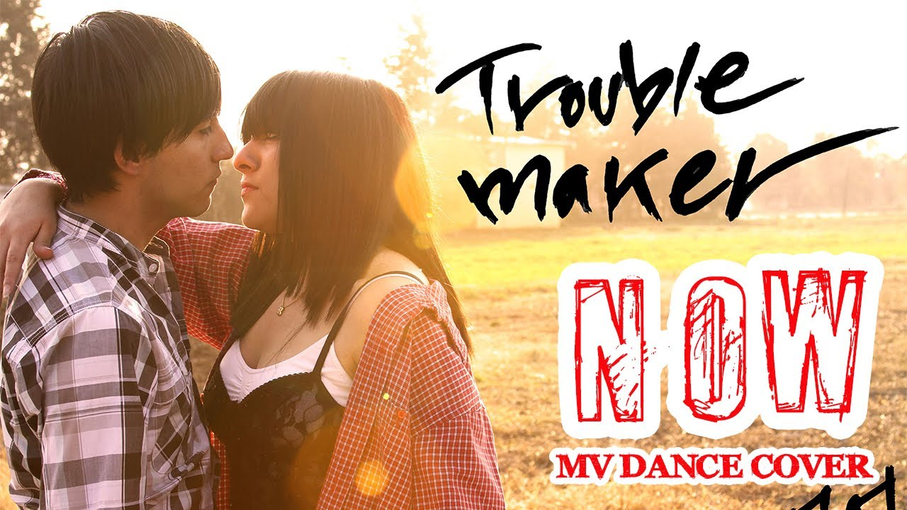 Cover Now Troublemaker Troublemaker Now mv Dance