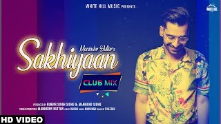 Club Mix Sakhiyaan Maninder Buttar Cheetah New Punjabi Dj Songs 2019 Dj Party Songs 2019