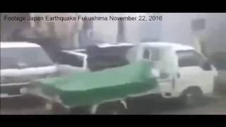Footage Japan Earthquake Fukushima November 22, 2016