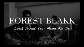 Forest Blakk - Look What You Made Me Do (Taylor Swift Cover) 2.93 MB
