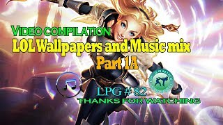 Video compilation - LOL Wallpapers and Music mix - Part 1A -  LPG 82