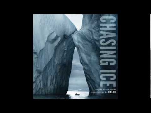 Chasing Ice Soundtack : Chasing Ice (The Canary in the Global Coal Mine) by J. Ralph