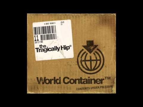Tragically Hip - World Container