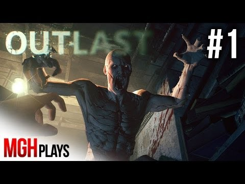 Mgh Plays: OUTLAST - Episode #1 - NEVER SCARED...