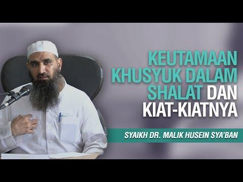 Keutamaan Khusyuk dalam Shalat & Kiat-Kiatnya - Syaikh Dr. Malik Husein Sya'ban