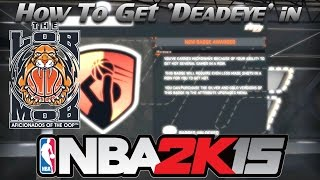 How To Get Deadeye in NBA 2K15 (Once & For All!!!)