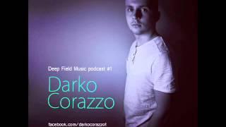 Darko Corazzo - Deep Field Music Podcast #1 (Deep House 2013)