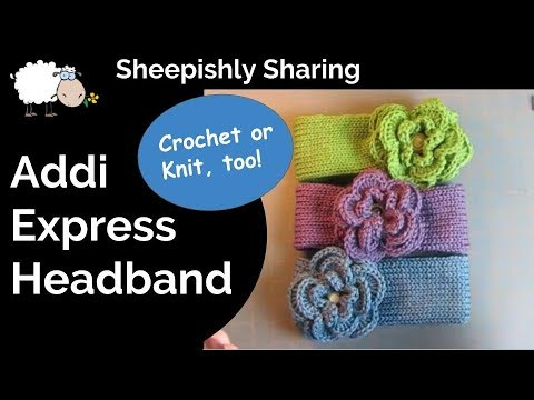Tutorial: Headband for Addi Express . Crochet. Knit or Loom Knit