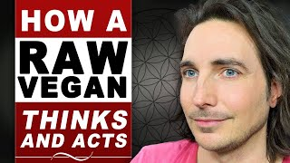 How A Raw Vegan Thinks And Acts