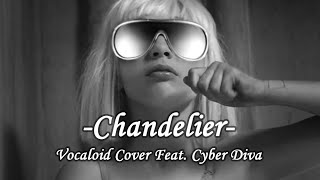Cyber Diva  Chandelier  Vocaloid Cover