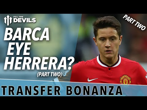 Barca Eye Herrera? | Transfer Bonanza - Part 2 | Manchester United