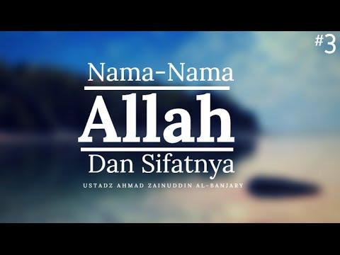 Merenungkan Nama-Nama dan Sifat-Sifat Allah #3 - Ustadz Ahmad Zainuddin Al-Banjary
