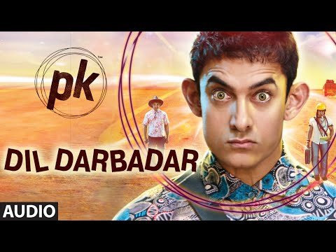 'dil Darbadar' Full Audio Song | Pk | Ankit Tiwari | Aamir Khan, Anushka Sharma | T-series video