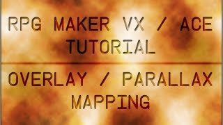 Overlay/Parallax Mapping Tutorial - RPG Maker VX/Ace