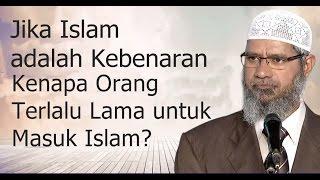 Jika Islam adalah kebenaran, Kenapa Orang Terlalu Lama untuk Menerima / Masuk Islam ?