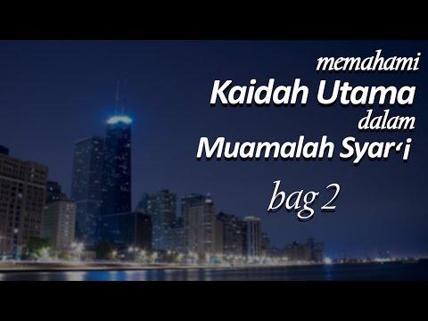 Memahami Kaidah Utama dalam Muamalah Syar'i (Bag 2)- Ustadz Muhammad Hasbi Ridhani, Lc