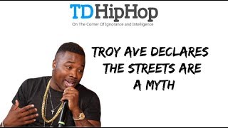 Troy Ave Disowns The Streets And Calls It A Myth What 39 S Good