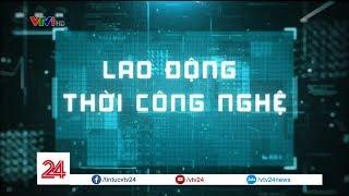 Lao động thời công nghệ | VTV24