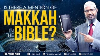 Video: Is Makkah (Mecca) in the Bible? - Zakir Naik