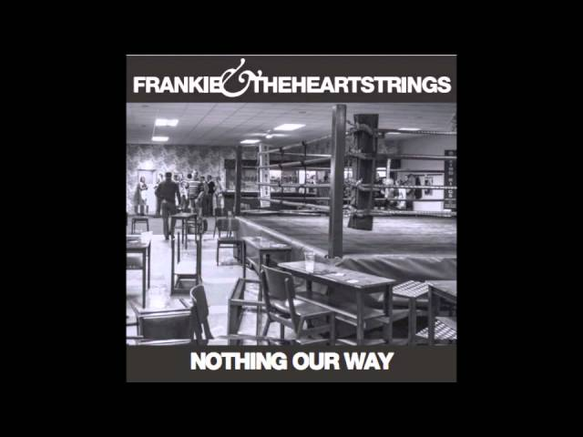 Frankie & The Heartstrings 'Nothing Our Way'
