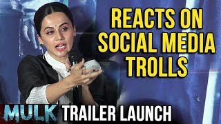 Taapsee Pannu Reacts On Getting Trolled On Social Media | MULK Trailer Launch | Rishi Kapoor