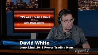 June 22nd Power Trading Hour with David White on TFNN - 2018