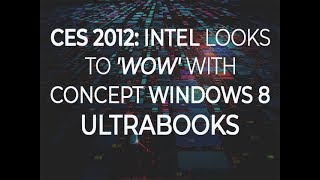 CES 2012_ Intel looks to 'wow' with concept Windows 8 ultrabooks