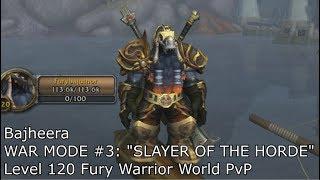Bajheera - WAR MODE #3: SLAYER OF THE HORDE - Level 120 Fury Warrior World PvP