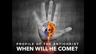 Profile Of The Antichrist: When Will He Come? (Part 3)
