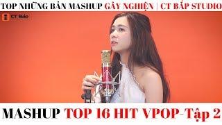Mashup Hay Nhất 2018 - Mashup 16 TOP Hit Vpop 2018 | Biệt Đội CT Bắp Studio