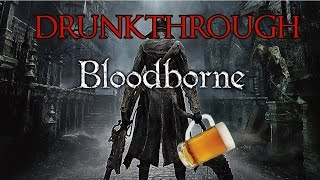 Bloodborne - Drunkthrough - Part 1