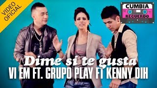 Vi Em ft Grupo Play ft Kenny Dih  - Dime si te gusta - Video Clip Oficial