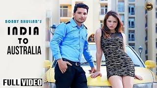 India To Australia | Bobby Bhullar | Official Video