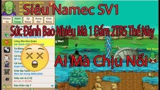 Ngọc Rồng Online - Siêu Namec Sv1 404k SĐ đấm 2tr5 1 phát ai mà chịu nổi =))