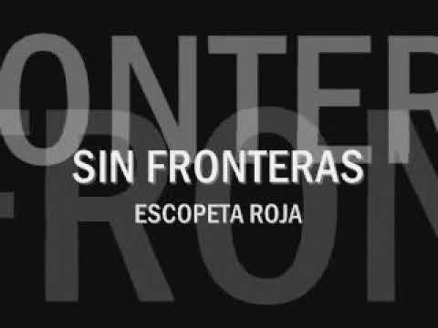 SIN FRONTERAS ( ESCOPETA ROJA )