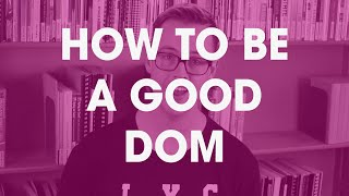 How to be a good dom
